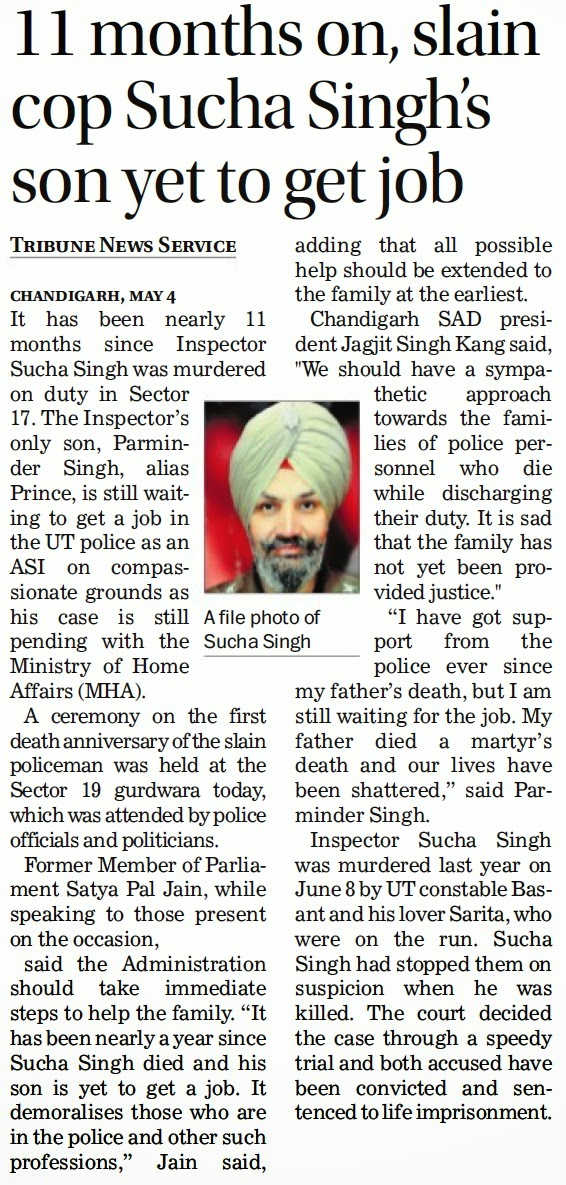 "Former MP Satya Pal Jain, while speaking to those present on the occasion, said the Administration should take immediate steps to help the family. ""It has been nearly a year since Sucha Singh died and his son is yet to get a job. It demoralises those who are in the police and other such professions,"" Jain said, adding that all possible help should be extended to the famil"