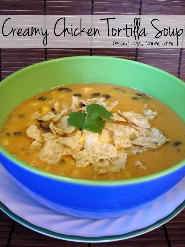 Dessert Now, Dinner Later!: Creamy Chicken Tortilla Soup