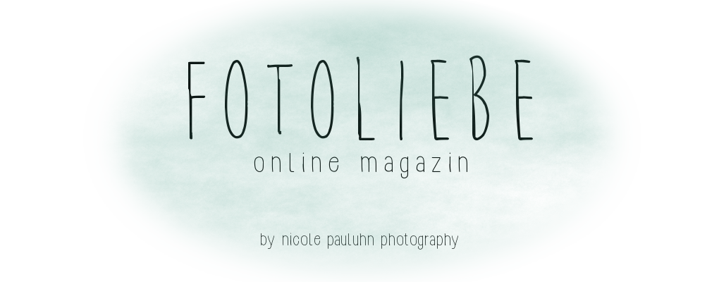 Fotoliebe - Online Magazin by Nicole Pauluhn Photography