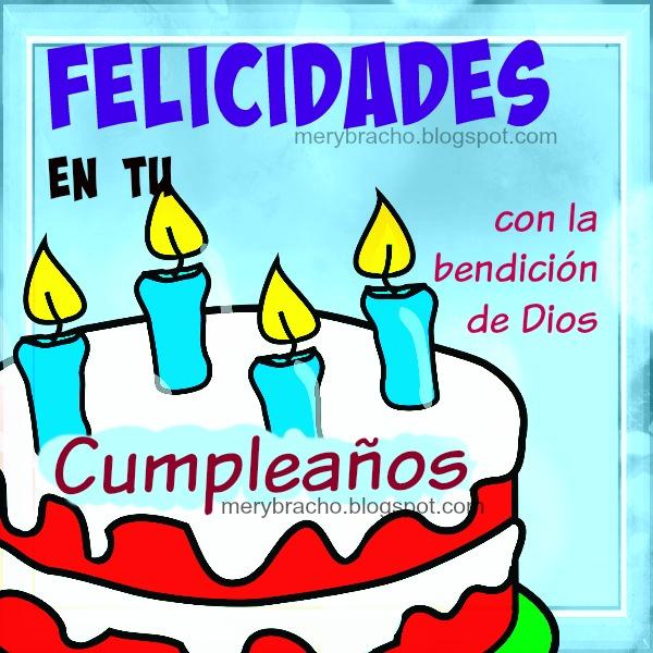 Imagen de cumple por Mery Bracho. Tarjeta Cristiana Felicidades en tu Cumpleaños. Mensaje cristiano de cumpleaños para hombre o mujer.