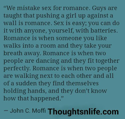 We mistake sex for romance , love sex quotes