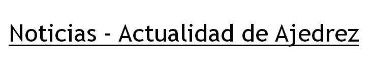 Noticias - Actualidad de Ajedrez