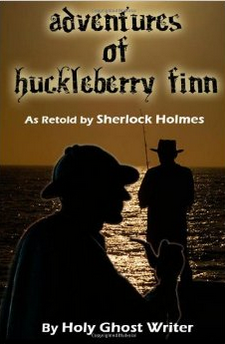 http://www.amazon.com/Adventures-Huckleberry-Retold-Sherlock-Holmes/dp/1499323158/ref=la_B00A6VRLAU_1_17?s=books&ie=UTF8&qid=1399770059&sr=1-17