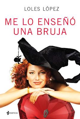 LIBRO - Me lo enseñó una bruja Loles López (Esencia - 5 Abril 2016) NOVELA ROMANTICA Edición papel & digital ebook kindle Comprar en Amazon España