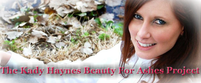 The Kady Haynes Beauty For Ashes Project