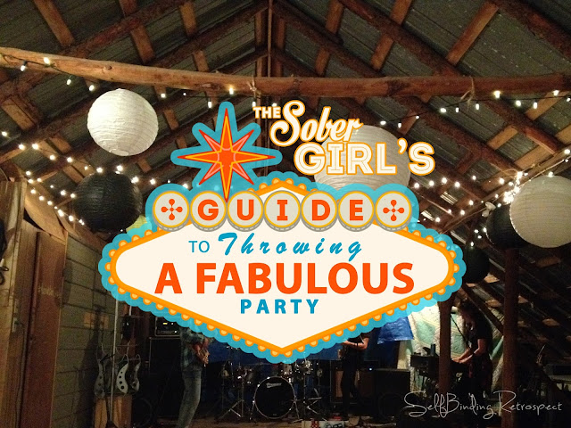 Sober Girls Guide to Throwing a Fabulous Party - SelfBinding Retrospect by Alanna Rusnak