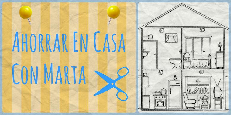 Ahorrar En Casa Con Marta