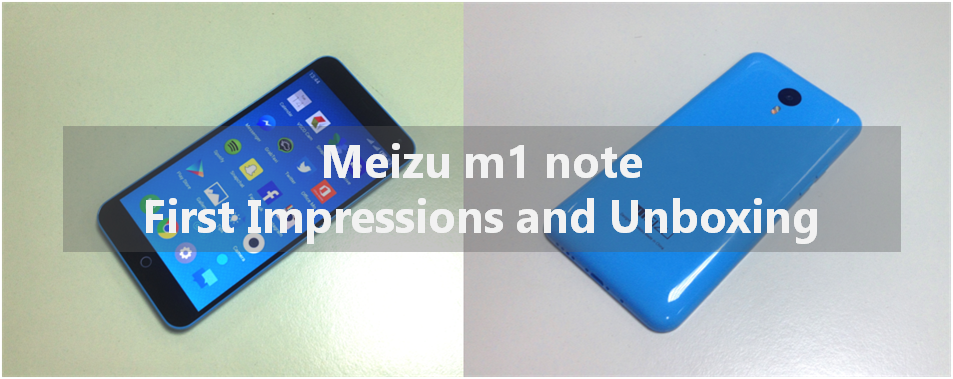 Meizu m1 note Unboxing and First Impressions