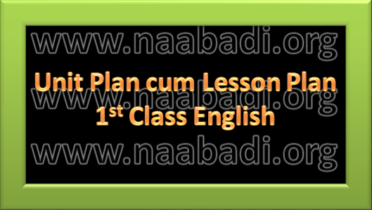Unit Plan cum Lesson Plan - 1st Class English (www.naabadi.org)