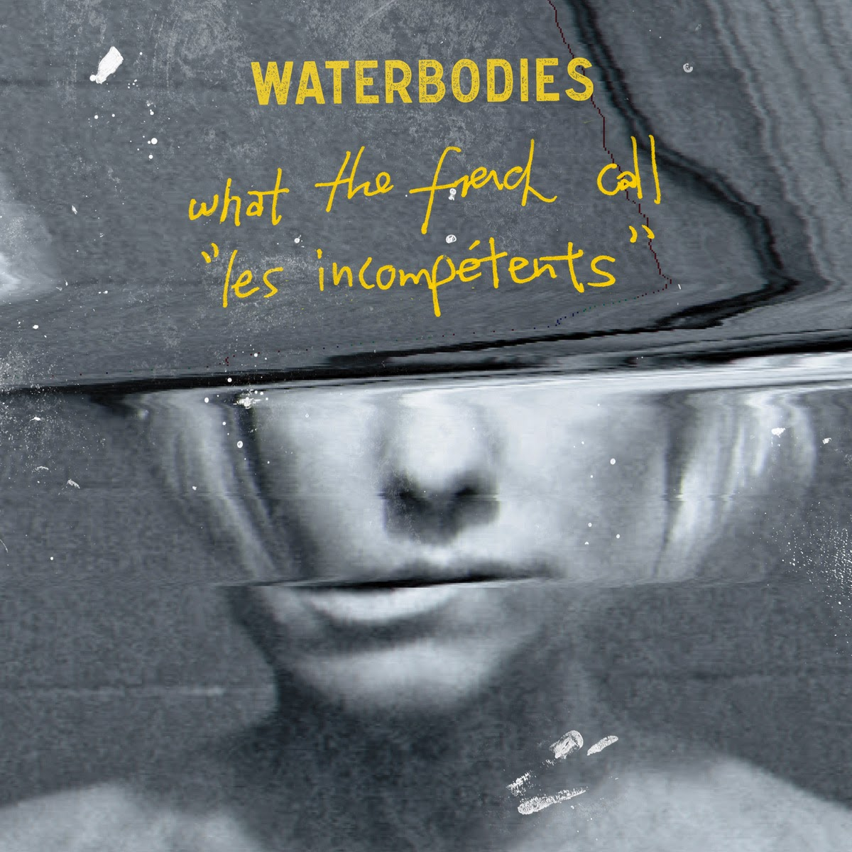 "Waterbodies - What the French Call ""Les Incompetents"""