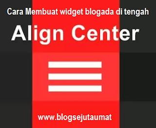 Tips Cara Agar Widget Blog ada Di Tengah