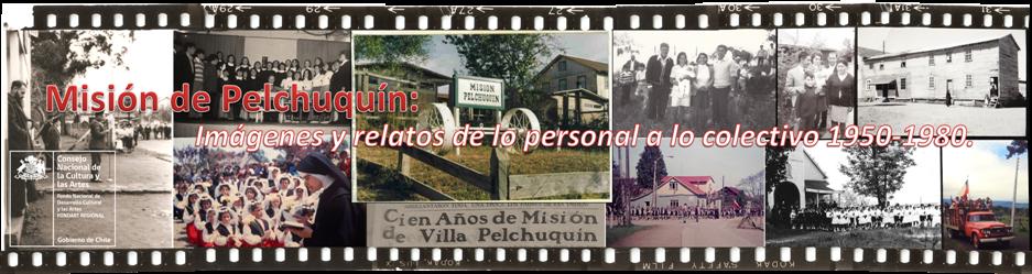 Misión de Pelchuquín: Imágenes y relatos de lo personal a lo colectivo 1950-1980