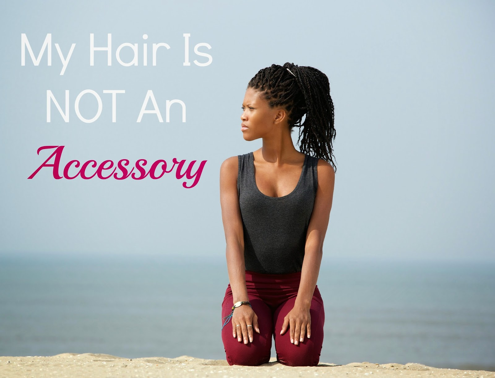 My hair is NOT an accessory