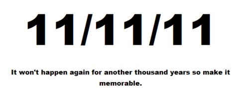 11 11 11 It Won't Happen Again For Another Thousand Years So Make It Memorable