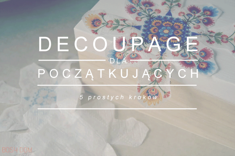http://www.zyj-kochaj-tworz.pl/2015/02/decoupage-w-5-prostych-krokach-poradnik.html#more