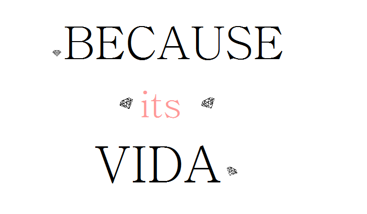 Because its vida