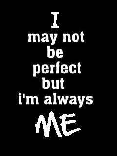 I May Not Be Perfect - Attitude Mobile Wallpaper