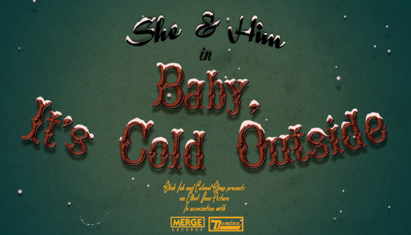 She & Him - Baby It's Cold Outside