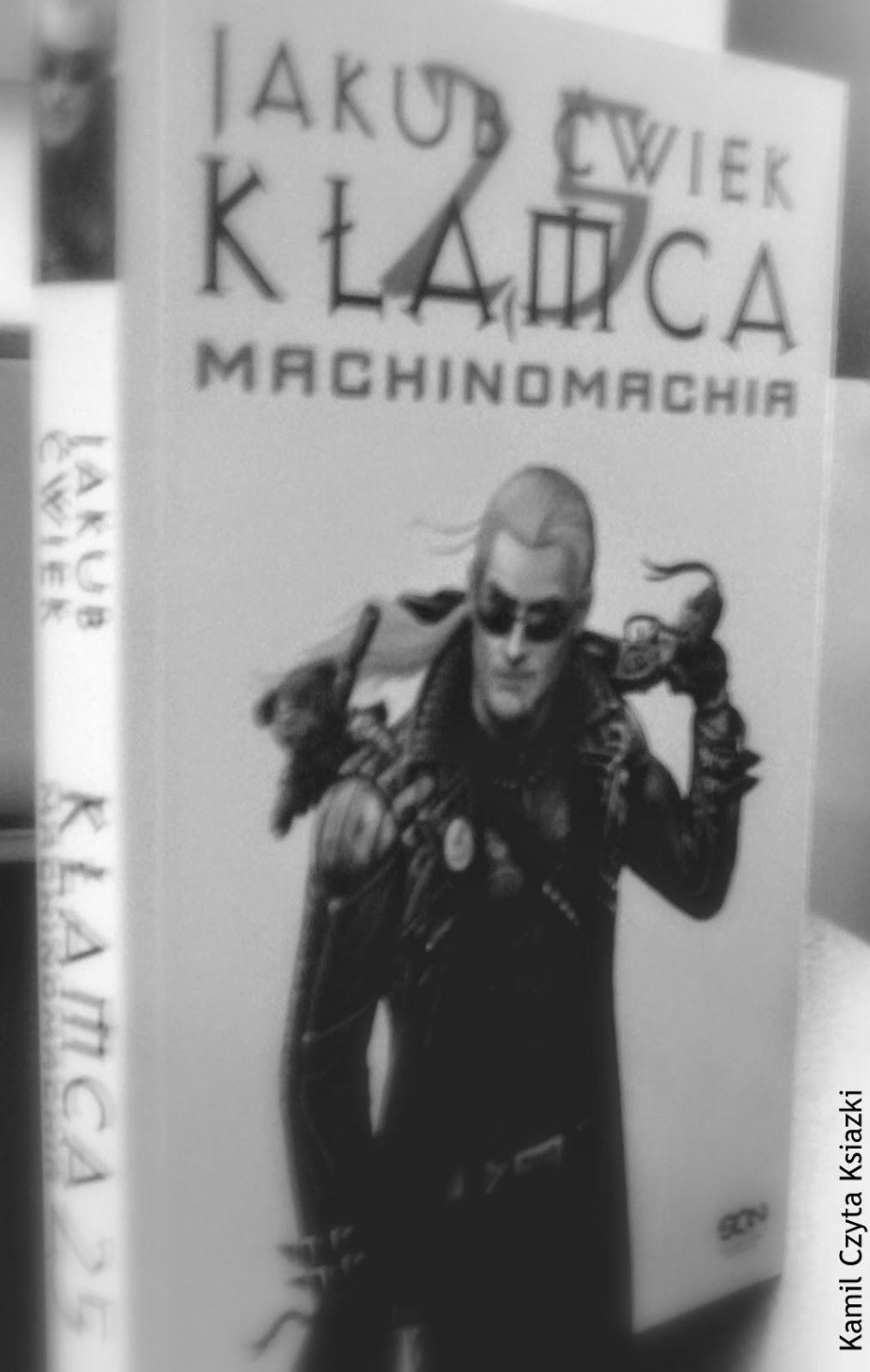 Kamil czyta książki jakub ćwiek machinomachia kłamca 2.5 loki jenny bachus eors kamil czyta kamil czyta blog z recenzjami książek gry karcianki feletiony