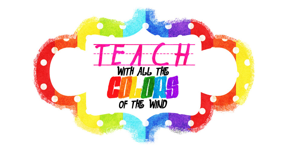 Teach With All The Colors of the Wind