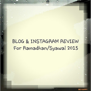 BLOG & INSTAGRAM REVIEW FOR RAMADHAN & SYAWAL 2015