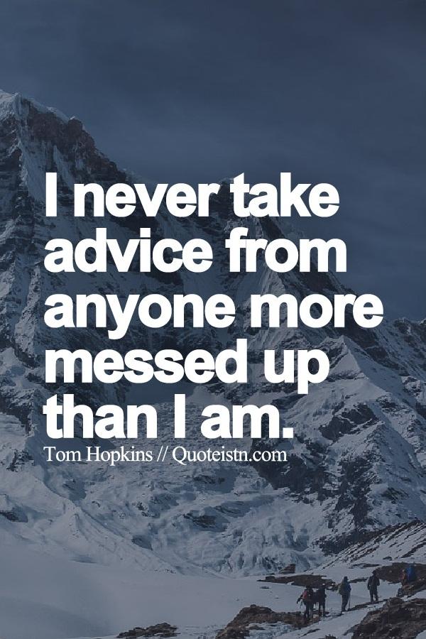 never take advice