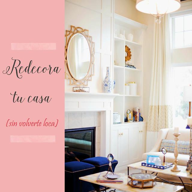 Redecora tu casa (sin volverte loca)