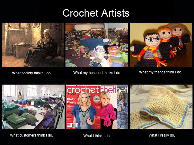 Crocheting Memes : Craftopoly: What people think I do: Crochet Artists