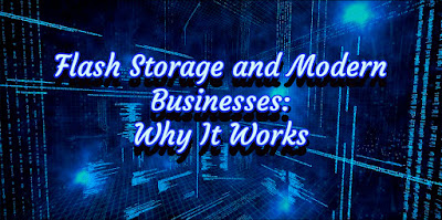 Flash Storage And Modern Businesses: Why It Works