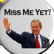 george w bush miss me yet anti obama funny political buttons design Funny Pictures: Obama Bumper Stickers, Signs & Jokes
