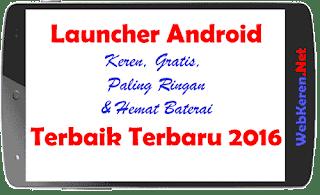 Launcher Android Keren Terbaik Paling Ringan Gratis dan Hemat Baterai Terbaru 2016