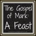 The Gospel of Mark: A Feast