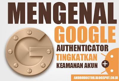 Mengenal Google Authenticator untuk Meningkatkan Keamanan Akun lebih baik - Drio AC, Dokter Android