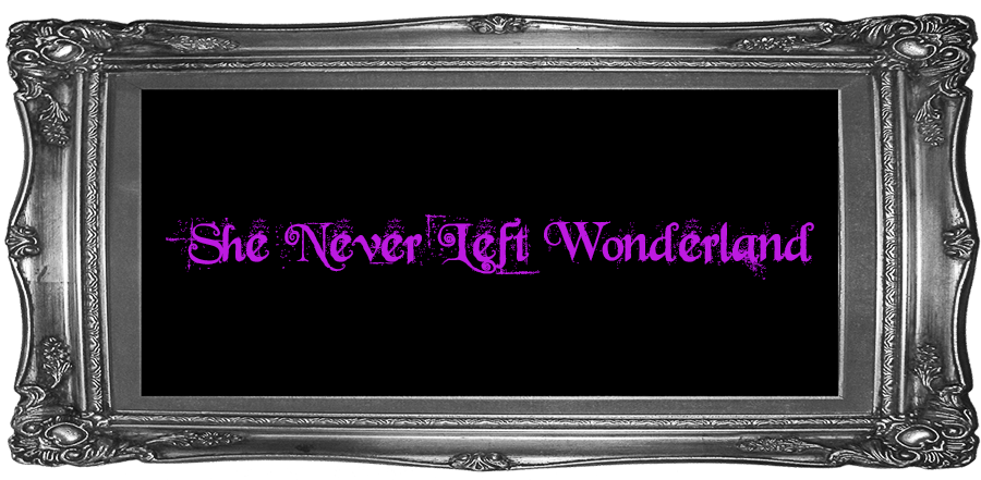 She Never Left Wonderland