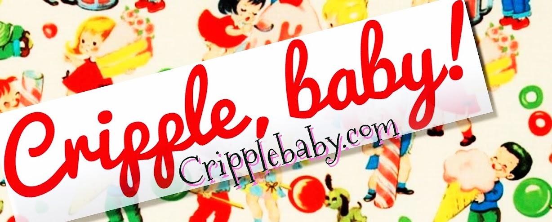 Cripple, baby!