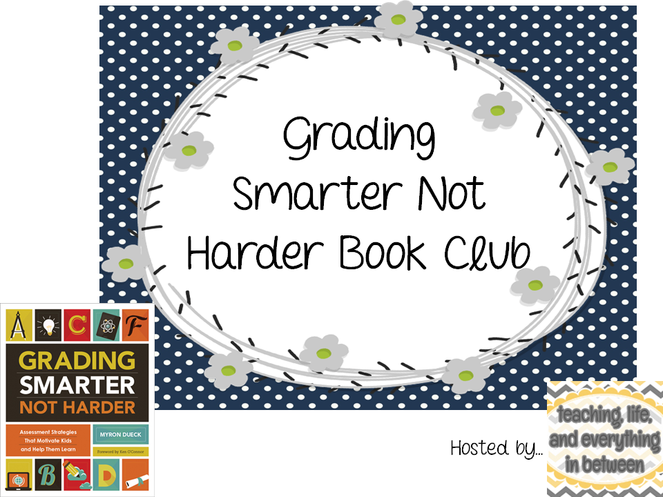 I Have Linked Up With Jen Bradshaw Of Teaching Life And Everything In Between Others To Do A Book Study On Grading Smarter Not Harder By Myron Dueck