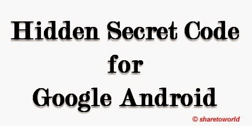 How to Check Hidden Secret Code for Google Android Mobile Phones