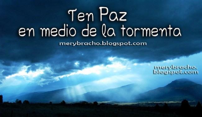 Reflexión Cristiana Paz en la Tormenta. Dios puede darte paz, me da tranquilidad, fe, aumenta mi fe, me ayuda, no me deja solo con preocupación, carga, problema. Postales cristianas de aliento