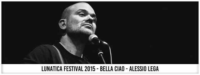 Lunatica Festival 2015 - Bella Ciao - Alessio Lega