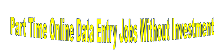 PART TIME ONLINE DATA ENTRY JOBS AT HOME WITHOUT INVESTMENT