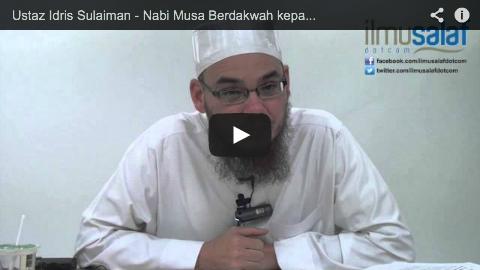Ustaz Idris Sulaiman – Nabi Musa Berdakwah kepada Firaun dengan Lemah Lembut