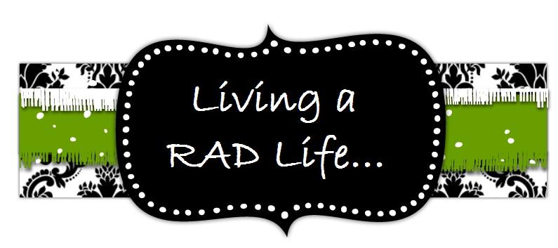 Living a RAD Life