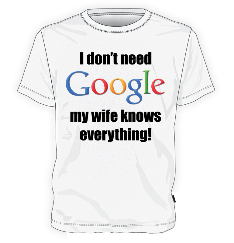 koszulka I don't need Google, my wife knows everything