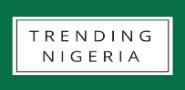TRENDING NIGERIA