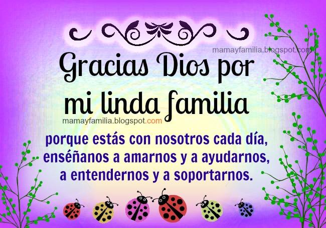 Gracias Dios por mi linda familia, oración por la familia, reflexiones en oraciones para la familia. Doy muchas gracias al Señor por los que me ha dado. Acción de gracias por el hogar.  Agradecimiento, imágenes Mamá y familia.