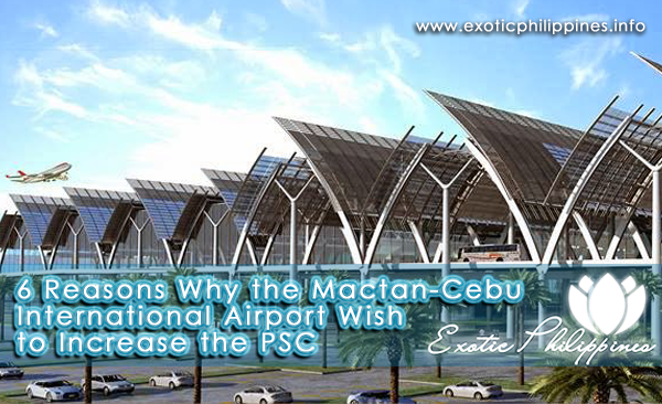 6 Reasons Why the Mactan-Cebu International Airport Wish to Increase the PSC
