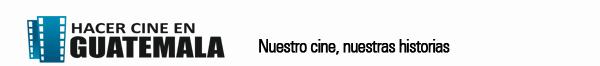 Hacer Cine en Guatemala