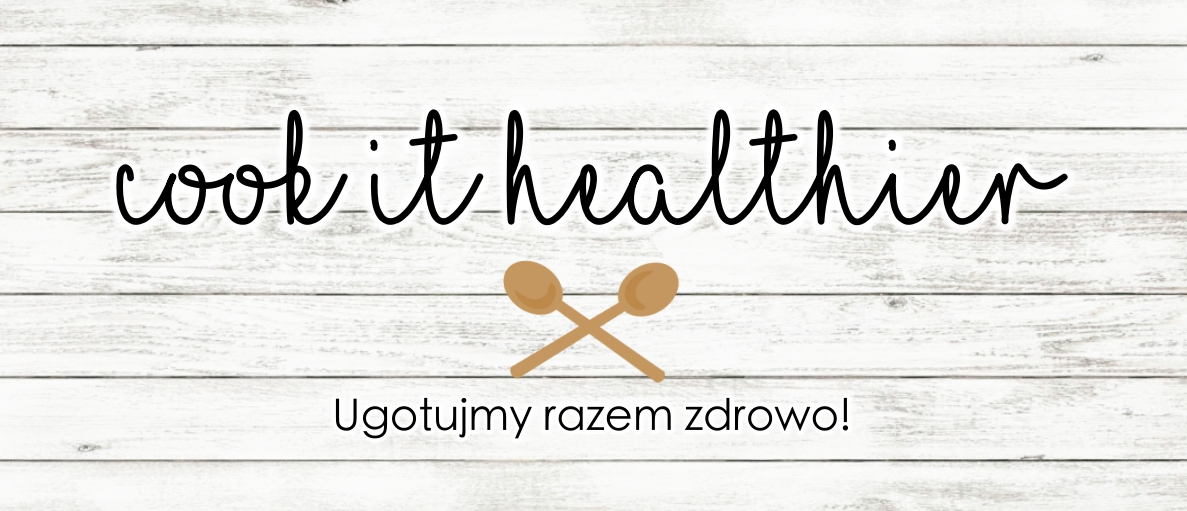 Cook it healthier - zdrowe, fit przepisy!
