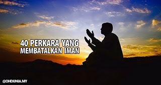 Perkara Yang Membatalkan Iman Menurut Al Quran Sunnah