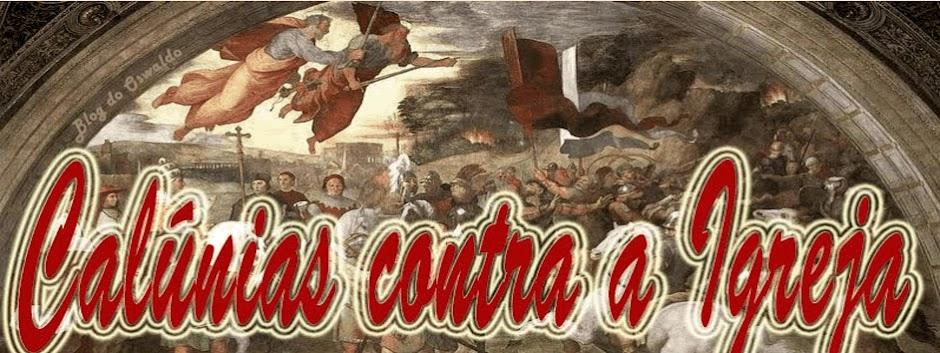 CALÚNIAS CONTRA A IGREJA